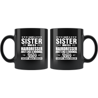 I Have A Sister Who Is A Hairdresser Just Like A Normal Sister Except Much Cooler Black Coffee Mug