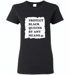 Protect Black Queens By Any Means - Gildan Ladies Short Sleeve