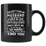 You Can't Scare Me I Have A Crazy Husband, Cuss Mess With Me, Slap You Black Gift Coffee Mug