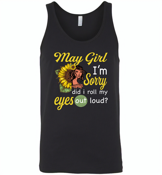 May girl I'm sorry did i roll my eyes out loud, sunflower design - Canvas Unisex Tank