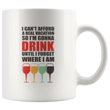 I can't afford a real vacation so I'm gonna drink until I forget where I am wine lover vintage white coffee mug