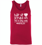 Hair Up Scrubs On Time To Play Cards Nurse Life Tees - Canvas Unisex Tank