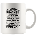 You Can't Scare Me I Have A Crazy Brother, Cuss Mess With Me, Slap You White Gift Coffee Mug