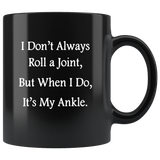 I Don't Always Roll A Joint But When I Do It's My Ankle Black Coffee Mug