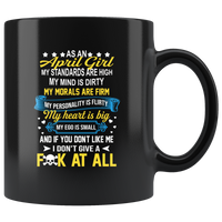 As An April Girl My Standards Are High Mind Dirty You Don't Like Me I Don't Give Fuck At All Birthday Black Coffee Mug