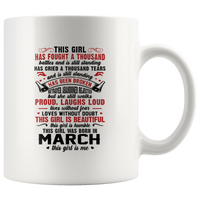 This Girl Has Fought A Thousand Battles Cried Tears & Is Still Standing Beautiful Born In March Birthday White Coffee Mug