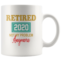 Retired 2020 not my problem anymore white coffee mug