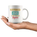 Retired 2020 not my problem anymore black coffee mug