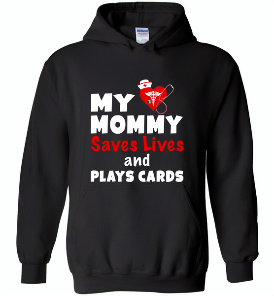 My mommy saves lives and plays cards nurse tee - Gildan Heavy Blend Hoodie