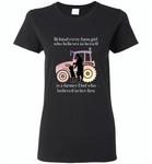 Behind every farm girl who believes in herself is a farmer dad who believed in her first - Gildan Ladies Short Sleeve