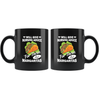 Will give nursing advice for tacos and margaritas black coffee mug