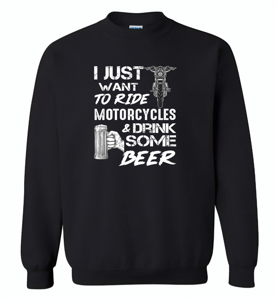 I just want to ride motorcycles and drink some beer - Gildan Crewneck Sweatshirt