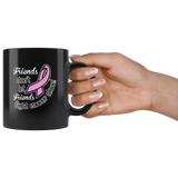 Friends Don't Let Friends Fight Cancer Alone Black Coffee Mug