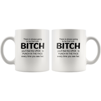 There is always going to be that one Bitch you'll feel the Urge to punch in the face every time you see her white coffee mug