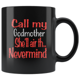 Call my godmother she'll air th nevermind, mother's day black gift coffee mug