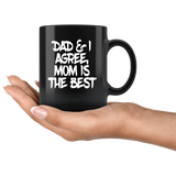 Dad And I Agree Mom Is The Best Mothers Day Gift For Women Black Coffee Mug