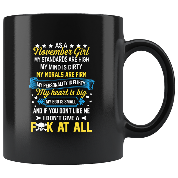 As A November Girl My Standards Are High Mind Dirty You Don't Like Me I Don't Give Fuck At All Birthday Black Coffee Mug