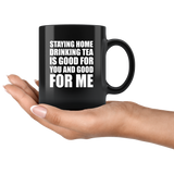 Stay Home Drinking Tea Is Good For You And Good For Me Quarantine Black Coffee Mug