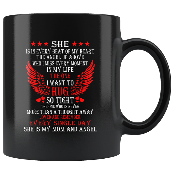 She Is My Mom And Angel She Is In Every Beat Of My Heart The Angle Up Above Who I Miss Every Moment In My Life The One I Want To Hug So Tight Black Coffee Mug