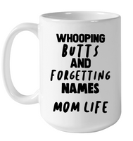 Whooping Butts And Forgetting Names Mom Life Mothers Day Gift White Coffee Mug