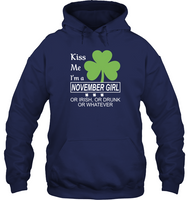 Kiss Me I'm A November Girl Or Irish Or Drunk Or Whatever Tee Shirt