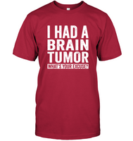 I Had A Brain Tumor What's Your Excuse Funny T Shirt