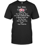 Mom Thanks For Being My Mom If I Had A Different Mom I Would Punch Her In The Face Mothers Day Gift T Shirts