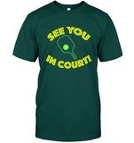 See You In Court Pickleball T Shirts