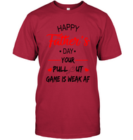 Happy Fathers Day Your Pull Out Game Is Weak AF Gift T Shirts