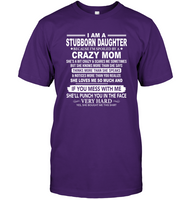 Stubborn Daughter Spoiled By Crazy Mom Mess Me Punch Face Hard Mothers Day Gift T Shirt