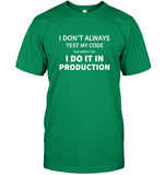 I Don't Always Test My Code But When I Do I Do It T Shirt