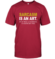 Sarcasm Is An Art If It Was A Science I'd Have My PhD Tee Shirt Hoodie