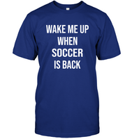 Wake Me Up When Soccer Is Back Funny 2020 Crisis Gift For Soccer Lovers Fans Men Women T Shirt