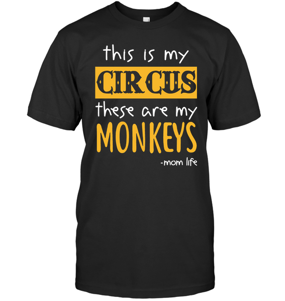 This Is My Circus These Are My Monkeys Momlife Mom Life Mothers Day Gift T Shirt