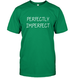 Perfectly Imperfect Tee Shirt Hoodie For Men Women