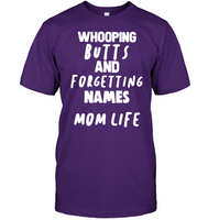 Whooping Butts And Forgetting Names Mom Life Mothers Day Gift T Shirt