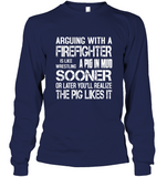 Arguing With A Firefighter Is Like Wrestling A Pig In Mud Tee Shirt Hoodie