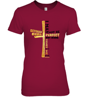 October girl I may be not perfect but Jesus thinks I'm to die for tee shirts