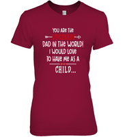 You Are The Luckiest Dad In The World I Would Love To Have Me As A Child Fathers Day Gift T Shirts For Men