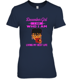 December Girl Who I am living my best life black woman birthday gift tee shirt