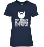 Stay Bearded Be A Barbarian Destroy Whatever Gets In Your Way Funny Tee T Shirts