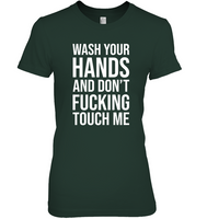 Wash Your Hands And Don't Fucking Touch Me Funny Gift For Men Women T Shirt