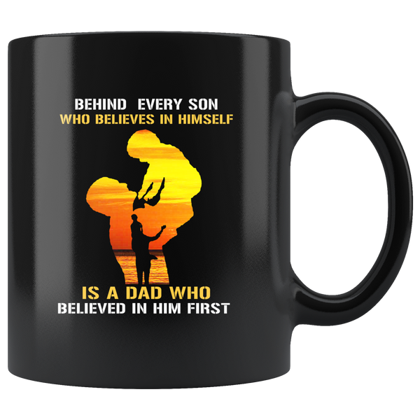 Behind Every Son Who Believes In Himself Is A Dad Who Believed In Him First Father's Gift Black Coffee Mug