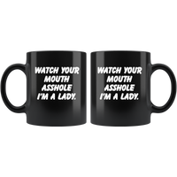 Watch your mouth asshole I'm a lady black coffee mug