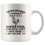 I never dream grow up to be a super cool chicken lady, am rockin it white gift coffee mug