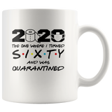 2020 The One Where I Turned Sixty And Was Quarantined 60th Birthday Gift For Men Women Quarantine White Coffee Mug