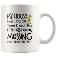 My house is an ELF free zone, little assholes messing white gift coffee mug