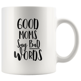 Good Moms Say Bad Words Mothers Day Gifts White Coffee Mug