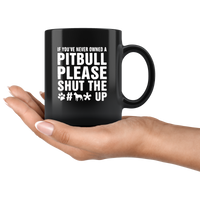 If you've never owned a pitbull please shut the dog up black coffee mug