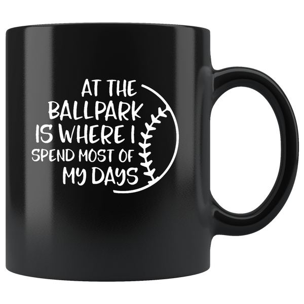 At The Ballpark Is Where I Spend Most Of My Days Baseball Lover Black Coffee Mug